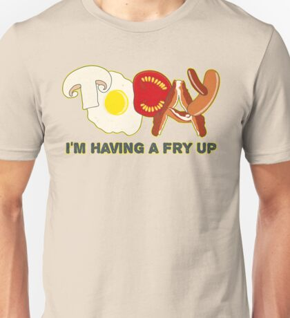 Today I'm having a fry up Unisex T-Shirt