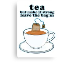 Tea but make it strong Canvas Print