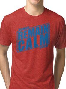 Remain Calm Tri-blend T-Shirt