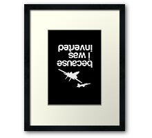 """Because I was inverted"", Top Gun inspired - WHITE VERSION Framed Print"
