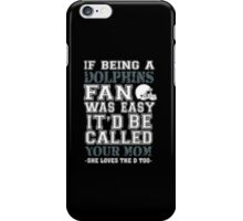 If Being A Dolphins Fan Was Easy It'd Be Called Your Mom She Loves The A Too iPhone Case/Skin