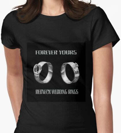 ♥FOREVER YOURS♥ - FUN - UNIQUE- REDNECK WEDDING RINGS>>AVAILABLE AS TEE SHIRTS,PILLOW,TOTE BAG,PICTURE ECT..PURFECT STAG,ENGAGEMENT,OR FUN WEDDING GIFTS! Womens Fitted T-Shirt