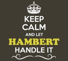 Keep Calm and Let HAMBERT Handle it by Bernardos