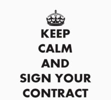 Keep Calm and Sign Your Contract by taiche