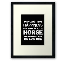 You Can't Buy Happiness But You Can Buy Horse Which Is Pretty Much The Same Thing - T-shirts & Hoodies Framed Print