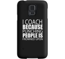 I Coach Because Punching People Is Frowned Upon - T-shirts & Hoodies Samsung Galaxy Case/Skin