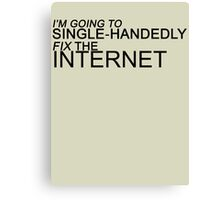 I'm Going to Single-Handedly Fix the Internet (Black) Canvas Print