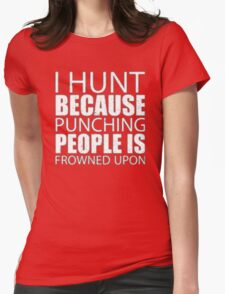 I Hunt Because Punching People Is Frowned Upon - T-shirts & Hoodies T-Shirt