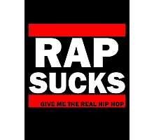 Rap Sucks Give Me The Real Hip Hop Photographic Print