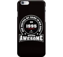 God write my name in his book on 1995 20 Years being AWESOME iPhone Case/Skin