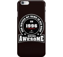God write my name in his book on 1996.19 years being AWESOME iPhone Case/Skin