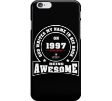God write my name in his book on 1997.18 years being AWESOME iPhone Case/Skin