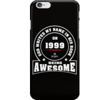 God write my name in his book on 1999.16 years being AWESOME iPhone Case/Skin