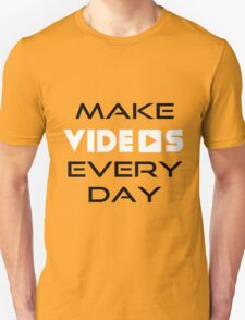 Make Videos Every Day Unisex T-Shirt