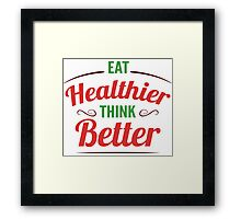 Eat Healthier, Think Better Framed Print