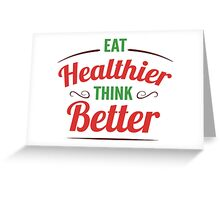 Eat Healthier, Think Better Greeting Card