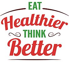 Eat Healthier, Think Better Photographic Print