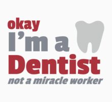 Okay I'm a DENTIST not a miracle worker by jazzydevil