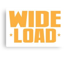 WIDE LOAD Canvas Print