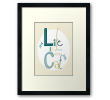 Life is better with a Cat Framed Print