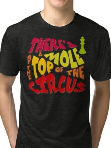 A mole at the top of the circus Tri-blend T-Shirt