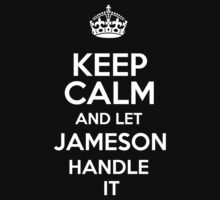 Keep calm and let Jameson handle it! by RonaldSmith