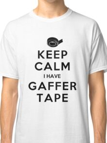 KEEP CALM I HAVE GAFFER TAPE Classic T-Shirt