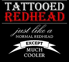 I Am A Tattooed RedHead Just Like A Normal RedHead Except Much Cooler by uniquecreatives