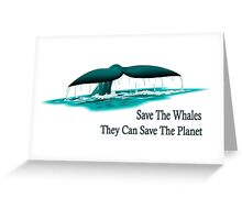 Save The Whales. They Can Save The Planet. Greeting Card