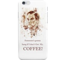 Someone's gonna hang if I don't Get. My. COFFEE! iPhone Case/Skin