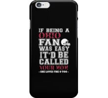 If Being A Ohio Fan Was Easy It'd Be Called Your Mom She Loves The A Too - T-shirts & Hoodies iPhone Case/Skin
