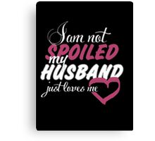 I Am Not Spoiled My Husband Just Loves Me - T-shirts & Hoodies Canvas Print