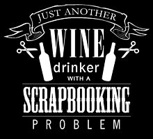 Just Another Wine Drinker With A Scrapbooking Problem by unique-arts