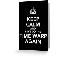 Keep Calm And Let's Do The Time Warp Again - T-shirts & Hoodies Greeting Card