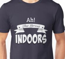 Ah! The Great Indoors! Unisex T-Shirt