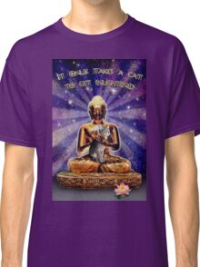 It only takes a Cat to get enlightened Classic T-Shirt
