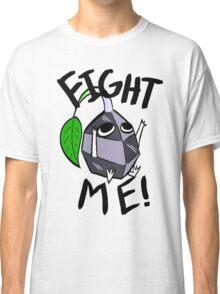 Fight me! (Rock Pikmin) Classic T-Shirt