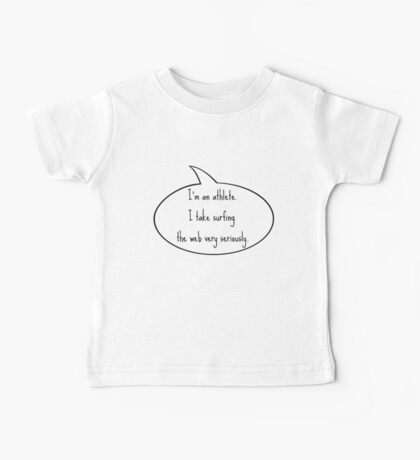 I'm an athlete, I take surfing the web very seriously. Baby Tee