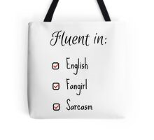 Fluent in: English, Sarcasm and Fangirl Tote Bag