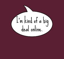 I'm kind of a big deal online. Unisex T-Shirt