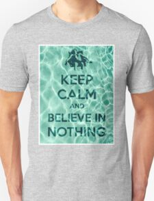 Keep Calm And Believe In Nothing T-Shirt