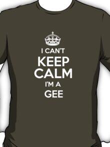 I can't keep calm I'm a Gee T-Shirt