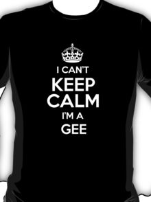 I can't keep calm I'm a Gee T-Shirt