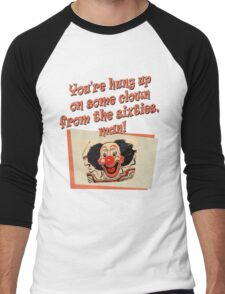 You're hung up on some clown from the sixties, man! Men's Baseball ¾ T-Shirt