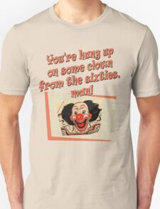 You're hung up on some clown from the sixties, man! T-Shirt