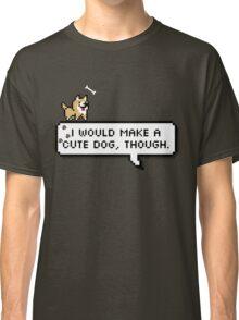 I'd be a cute dog Classic T-Shirt
