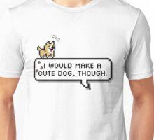I'd be a cute dog Unisex T-Shirt