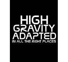 High gravity adapted in all the right places Photographic Print
