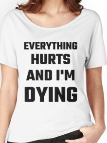 Everything Hurts And I'm Dying Women's Relaxed Fit T-Shirt