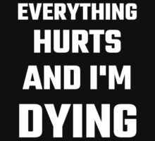 Everything Hurts And I'm Dying by evahhamilton